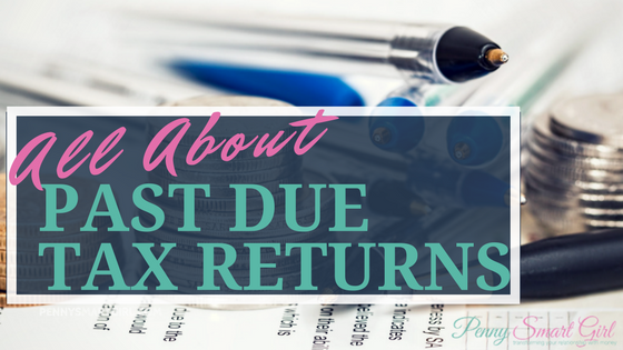 All About Past Due Tax Returns