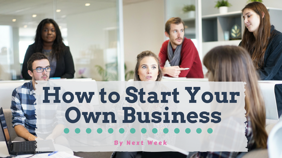 How to Start Your Very Own Business by Next Week