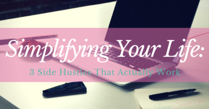 Simplifying Your Life: 3 Side Hustles That Actually Work