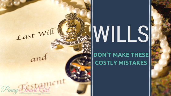 Wills: Don't Make These Costly Mistakes
